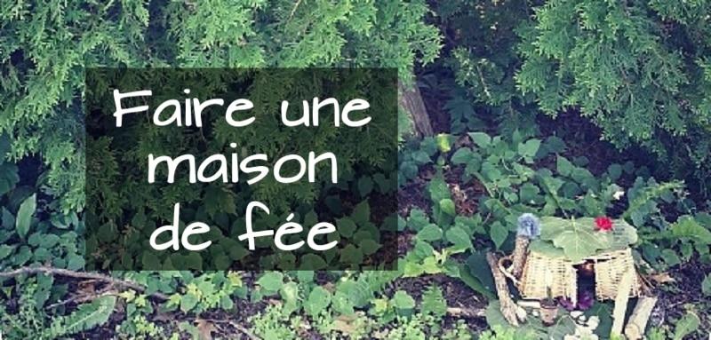 Faire une maison de f e avec vos enfants - Comment faire une chasse au tresor dans le jardin ...